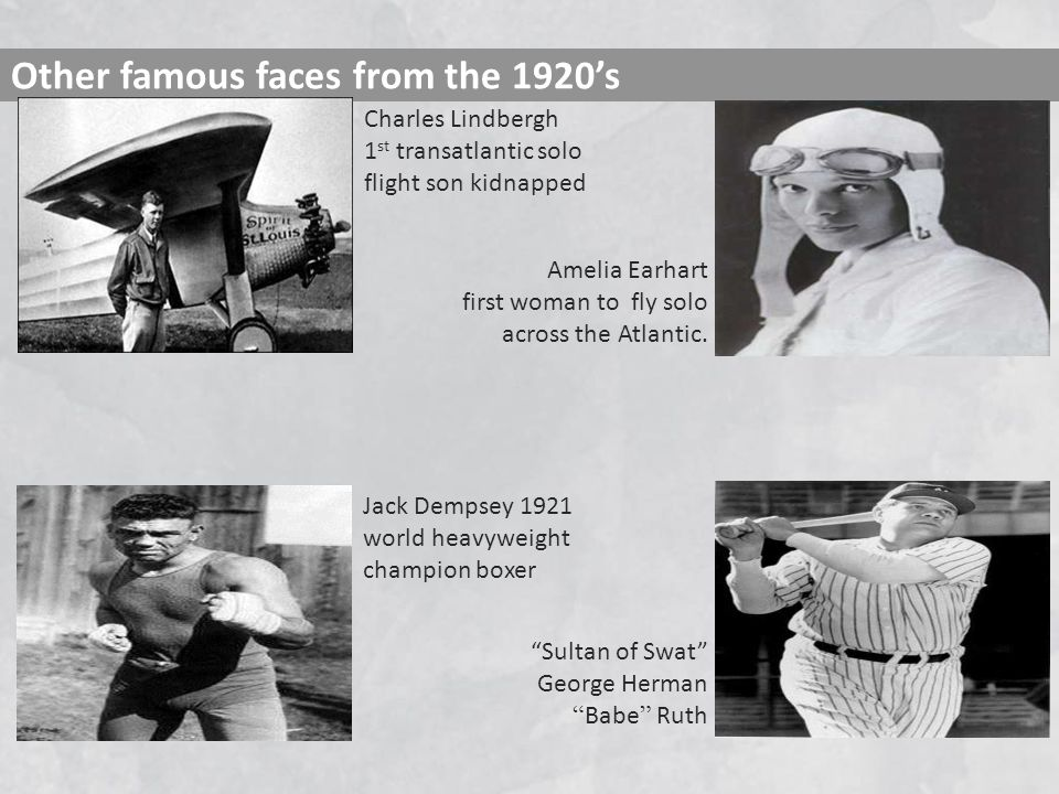 Other famous faces from the 1920s Charles Lindbergh 1 st transatlantic solo flight son kidnapped Amelia Earhart first woman to fly solo across the Atl