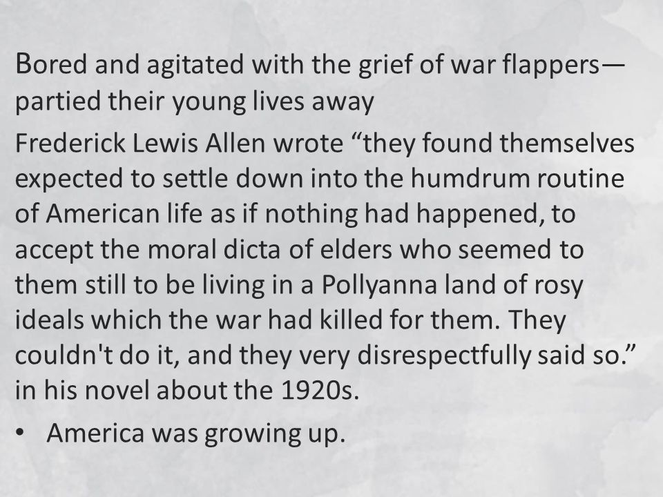 B ored and agitated with the grief of war flappers partied their young lives awayFrederick Lewis Allen wrote they found themselvesexpected to settle d