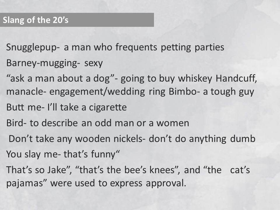 Snugglepup- a man who frequents petting partiesBarney-mugging- sexyask a man about a dog- going to buy whiskey Handcuff,manacle- engagement/wedding ri