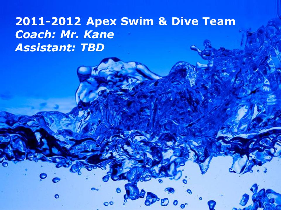 Powerpoint Templates Page 1 Powerpoint Templates 2011-2012 Apex Swim & Dive Team Coach: Mr. Kane Assistant: TBD