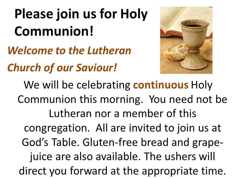 Please join us for Holy Communion. Welcome to the Lutheran Church of our Saviour.