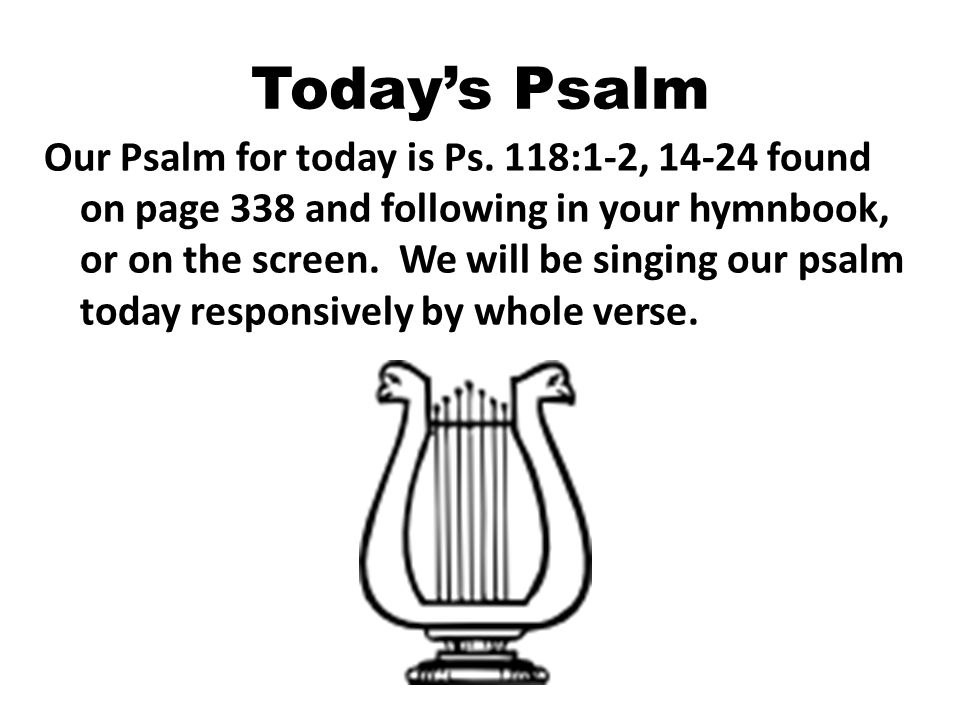 Todays Psalm Our Psalm for today is Ps.