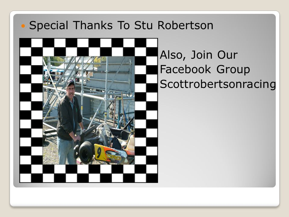 Special Thanks To Stu Robertson Also, Join Our Facebook Group Scottrobertsonracing