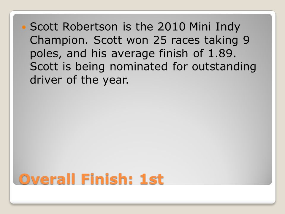 Overall Finish: 1st Scott Robertson is the 2010 Mini Indy Champion.