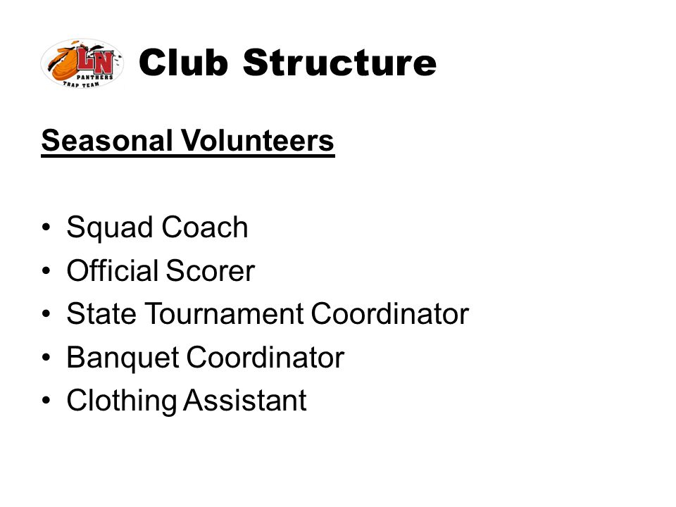 Club Structure Seasonal Volunteers Squad Coach Official Scorer State Tournament Coordinator Banquet Coordinator Clothing Assistant