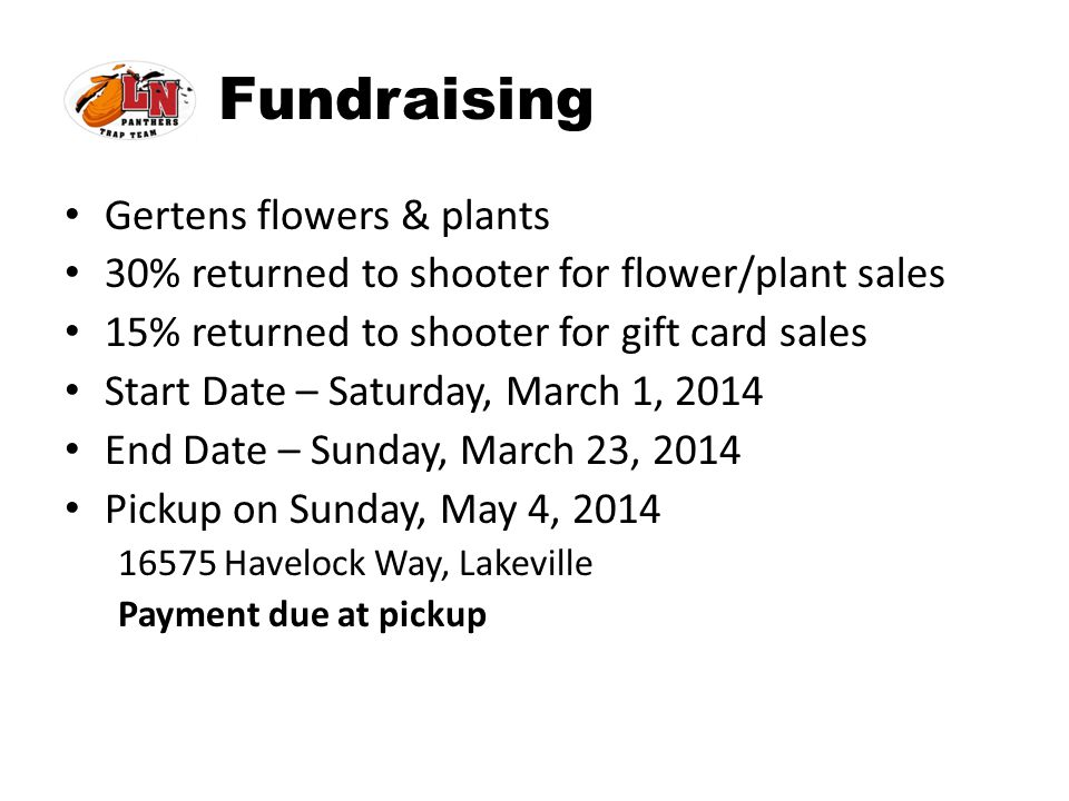 Fundraising Gertens flowers & plants 30% returned to shooter for flower/plant sales 15% returned to shooter for gift card sales Start Date – Saturday,