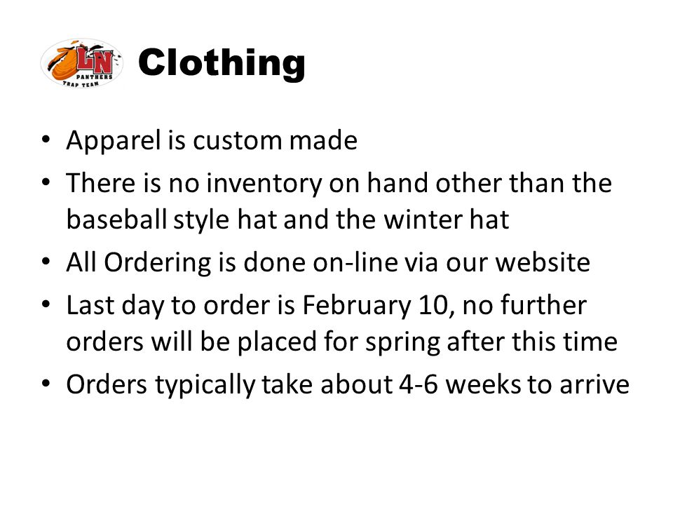 Clothing Apparel is custom made There is no inventory on hand other than the baseball style hat and the winter hat All Ordering is done on-line via ou