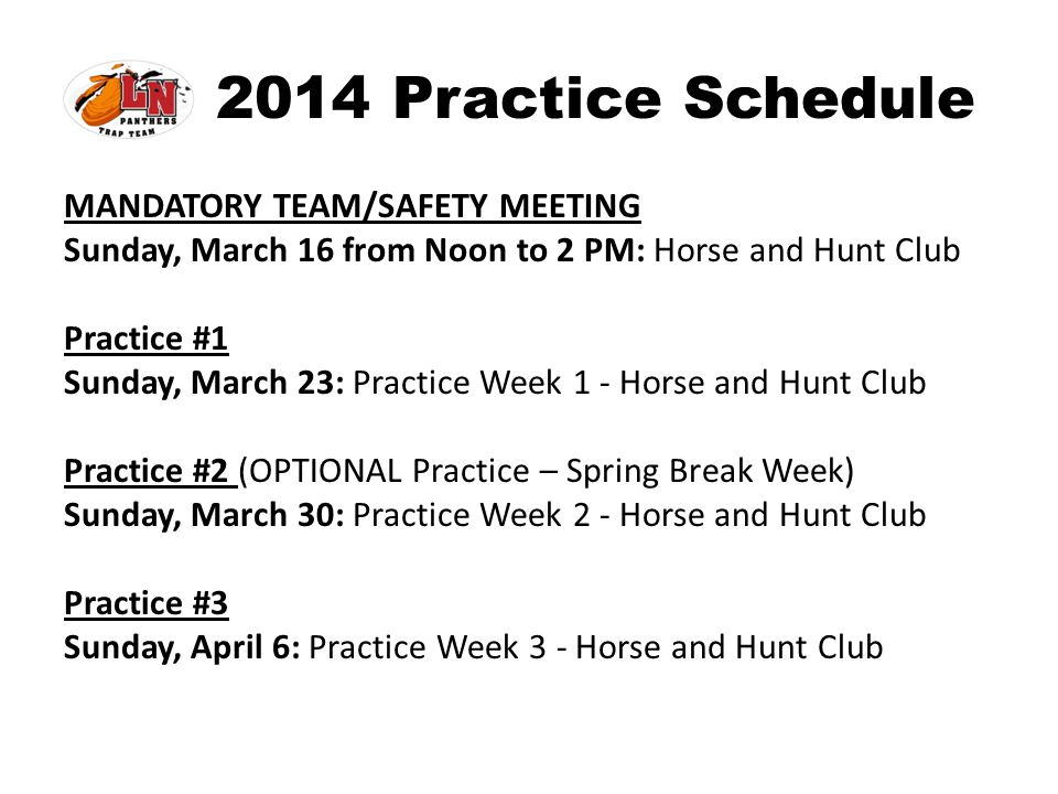 2014 Practice Schedule MANDATORY TEAM/SAFETY MEETING Sunday, March 16 from Noon to 2 PM: Horse and Hunt Club Practice #1 Sunday, March 23: Practice We