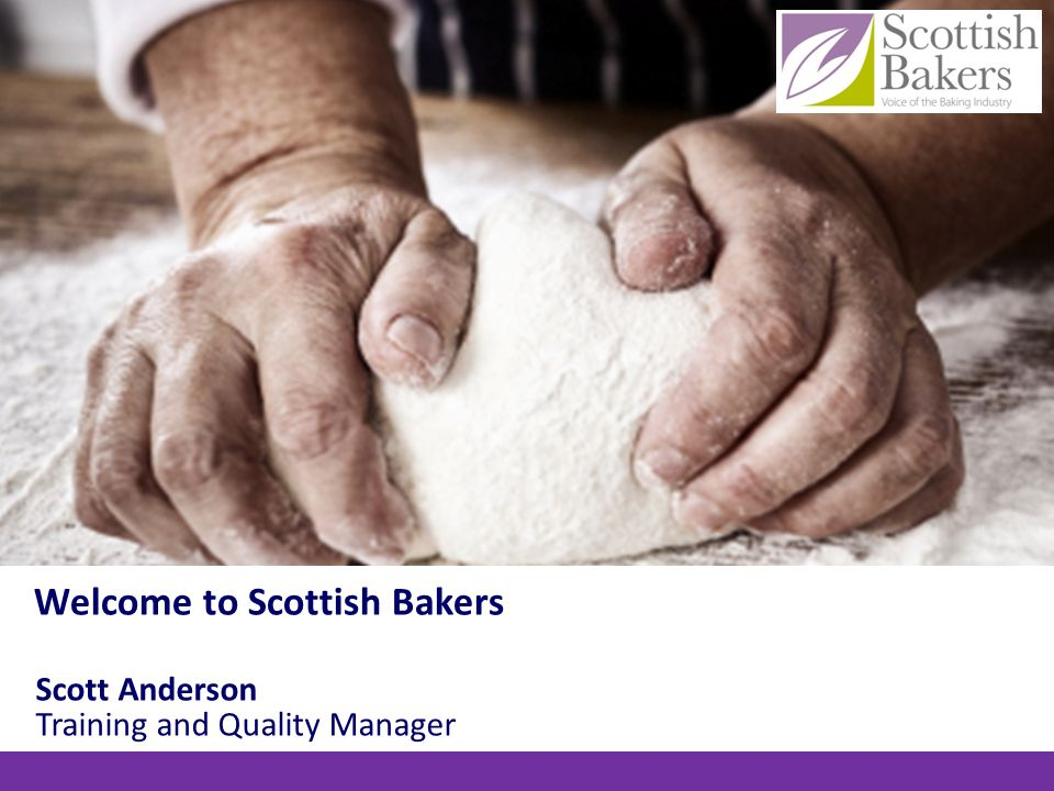 Scott Anderson Training and Quality Manager Welcome to Scottish Bakers