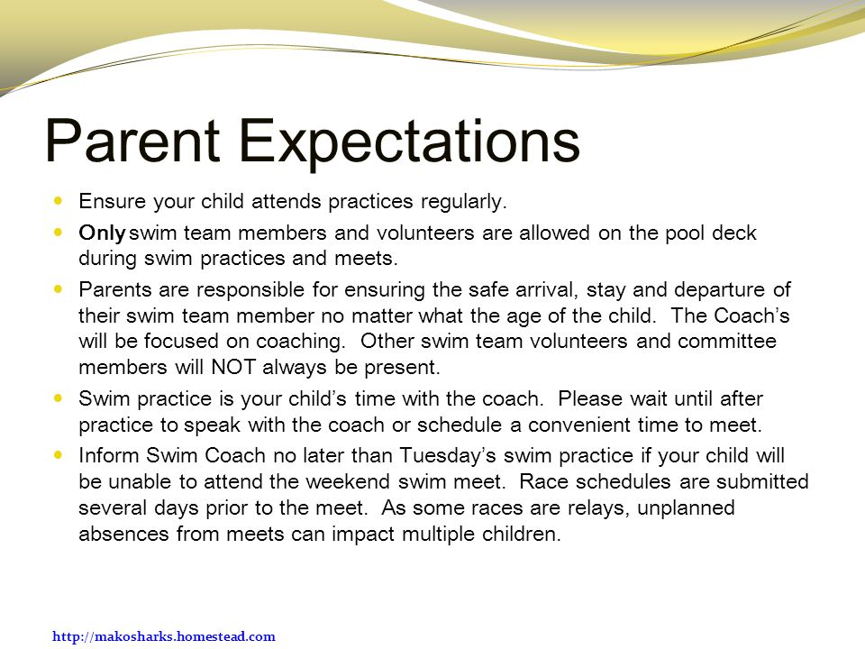 http://makosharks.homestead.com Parent Expectations Ensure your child attends practices regularly. Only swim team members and volunteers are allowed o