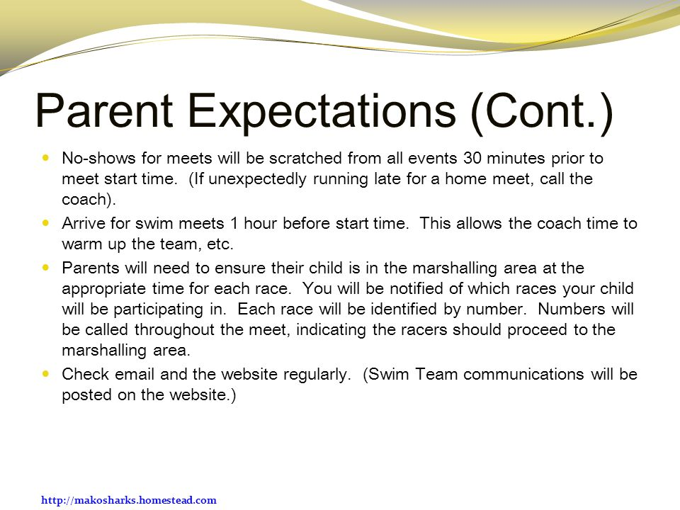 http://makosharks.homestead.com Parent Expectations (Cont.) No-shows for meets will be scratched from all events 30 minutes prior to meet start time.