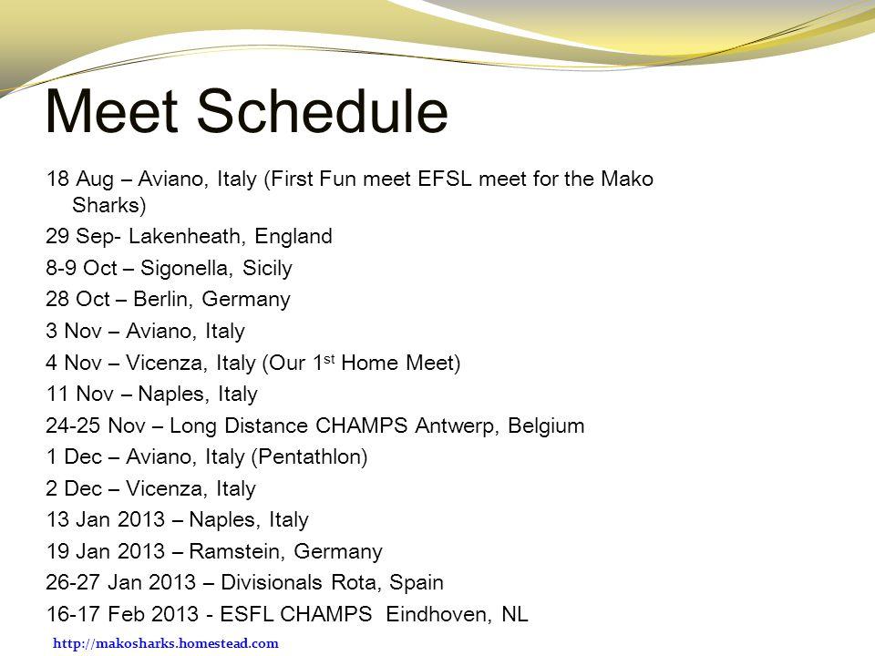 http://makosharks.homestead.com Meet Schedule 18 Aug – Aviano, Italy (First Fun meet EFSL meet for the Mako Sharks) 29 Sep- Lakenheath, England 8-9 Oc