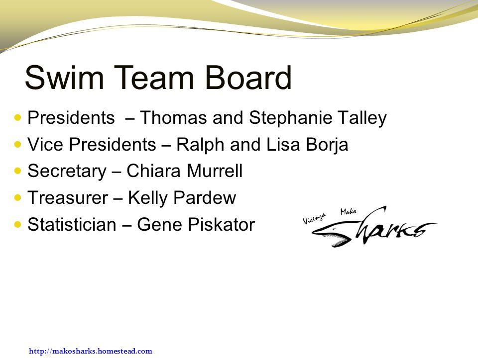 http://makosharks.homestead.com Swim Team Board Presidents – Thomas and Stephanie Talley Vice Presidents – Ralph and Lisa Borja Secretary – Chiara Mur