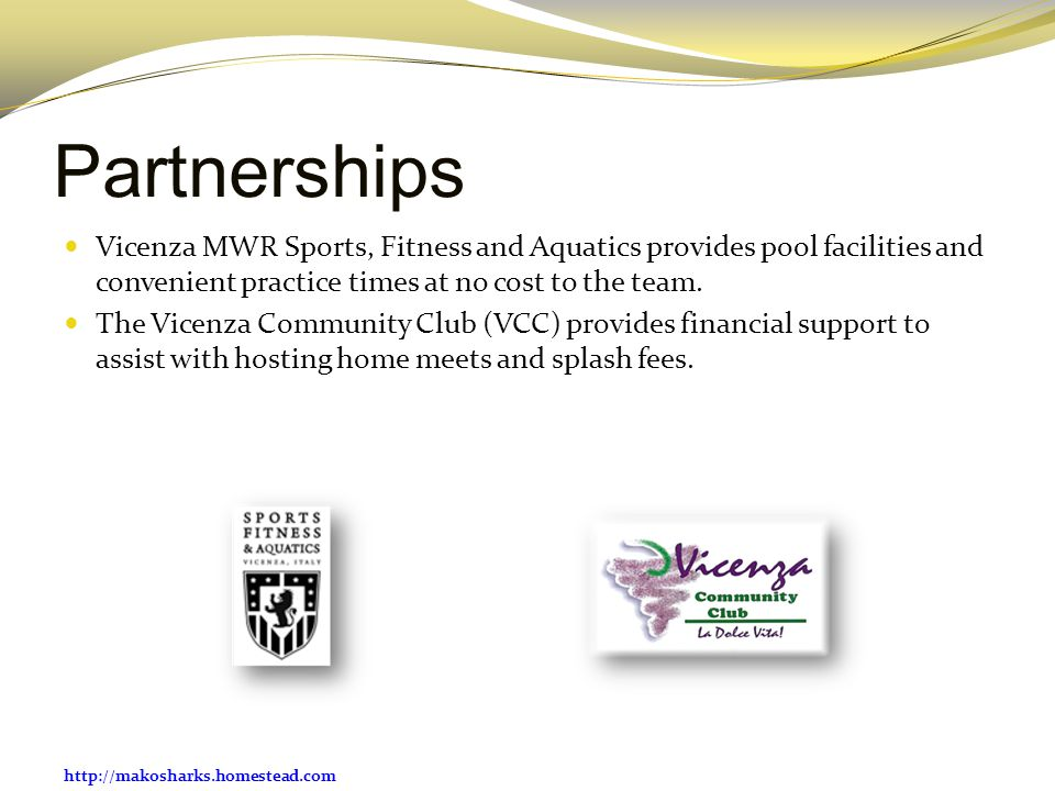 http://makosharks.homestead.com Partnerships Vicenza MWR Sports, Fitness and Aquatics provides pool facilities and convenient practice times at no cost to the team.