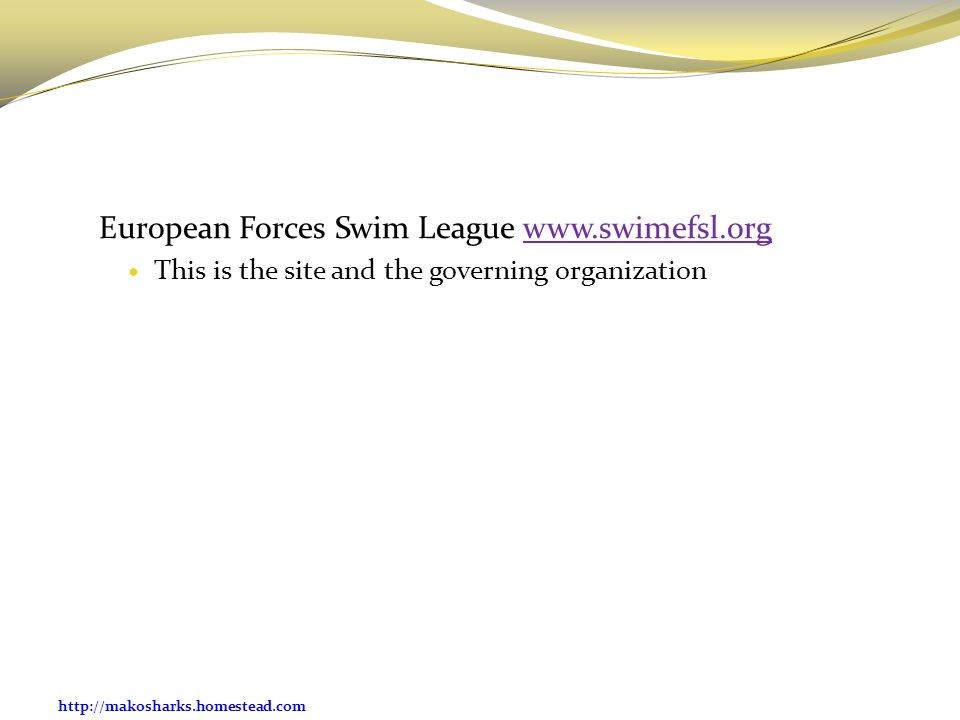 http://makosharks.homestead.com European Forces Swim League www.swimefsl.orgwww.swimefsl.org This is the site and the governing organization
