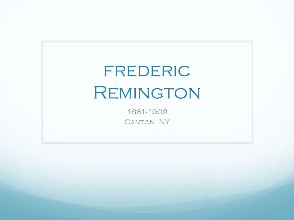 frederic Remington 1861-1909 Canton, NY