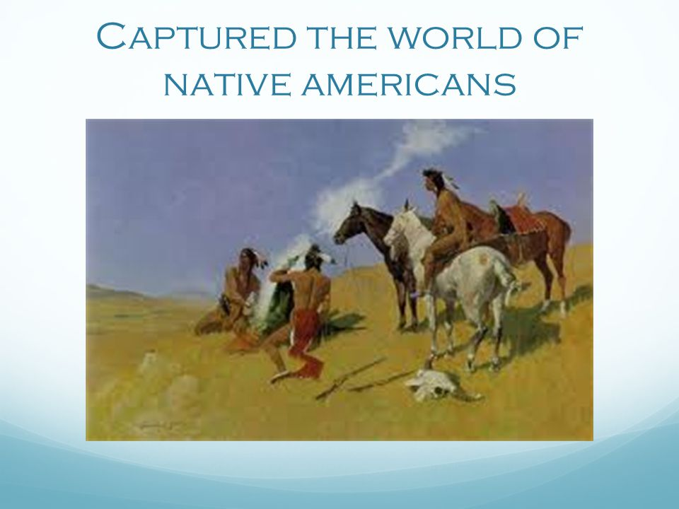 Captured the world of native americans