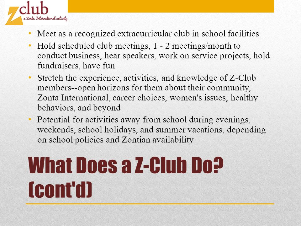 What Does a Z-Club Do.(cont d) Strive to qualify for the annual ZI Emma L.