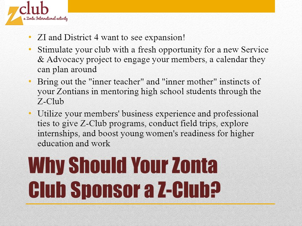 Why Should Your Zonta Club Sponsor a Z-Club. ZI and District 4 want to see expansion.