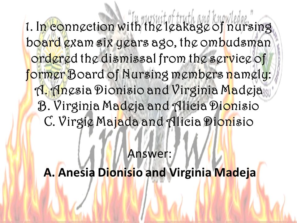 1. In connection with the leakage of nursing board exam six years ago, the ombudsman ordered the dismissal from the service of former Board of Nursing