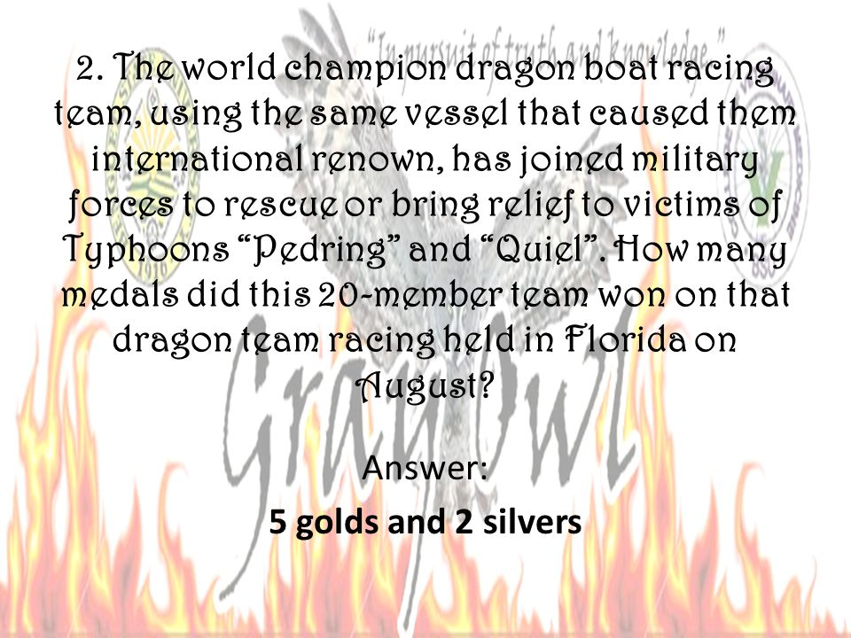 2. The world champion dragon boat racing team, using the same vessel that caused them international renown, has joined military forces to rescue or br