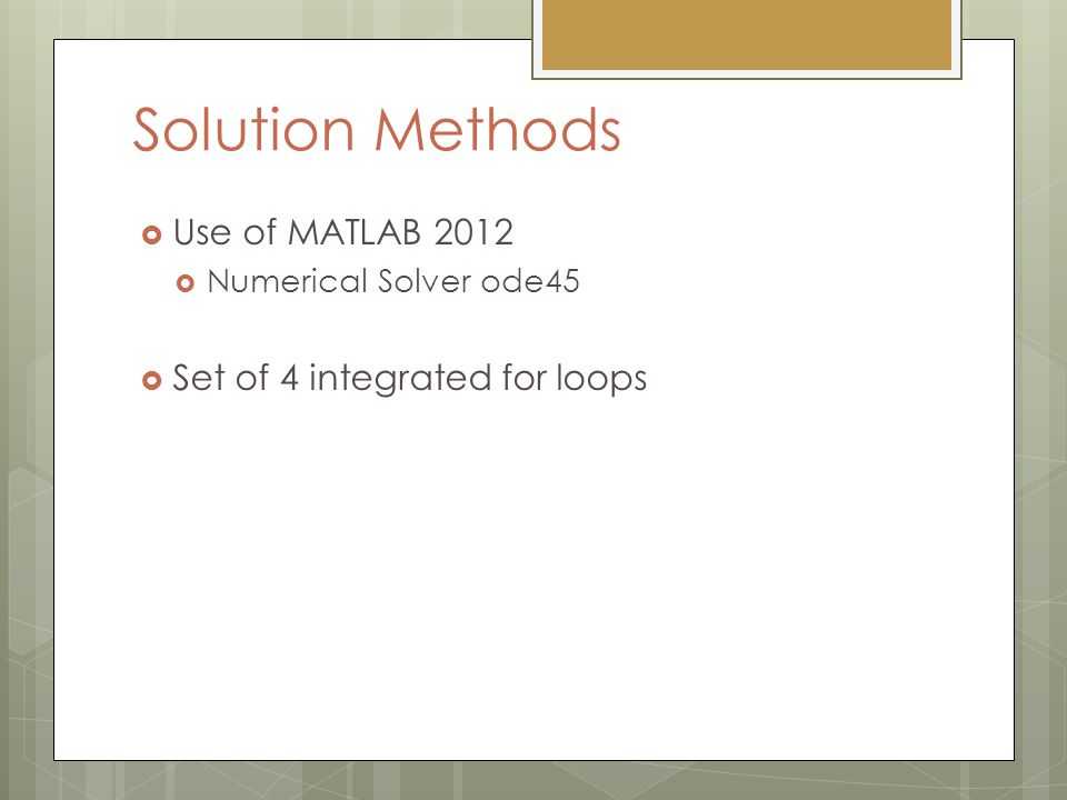 Solution Methods Use of MATLAB 2012 Numerical Solver ode45 Set of 4 integrated for loops