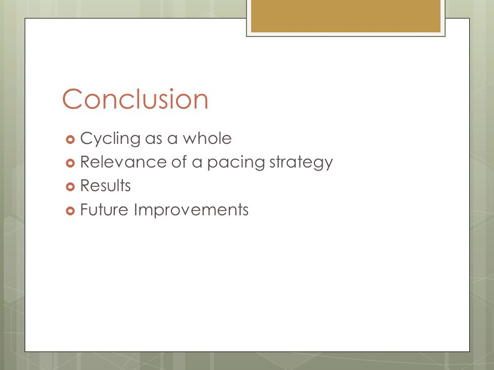 Conclusion Cycling as a whole Relevance of a pacing strategy Results Future Improvements