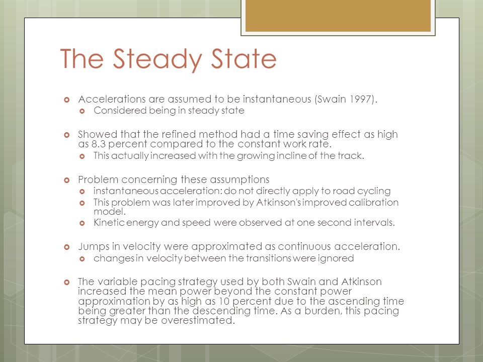 The Steady State Accelerations are assumed to be instantaneous (Swain 1997). Considered being in steady state Showed that the refined method had a tim