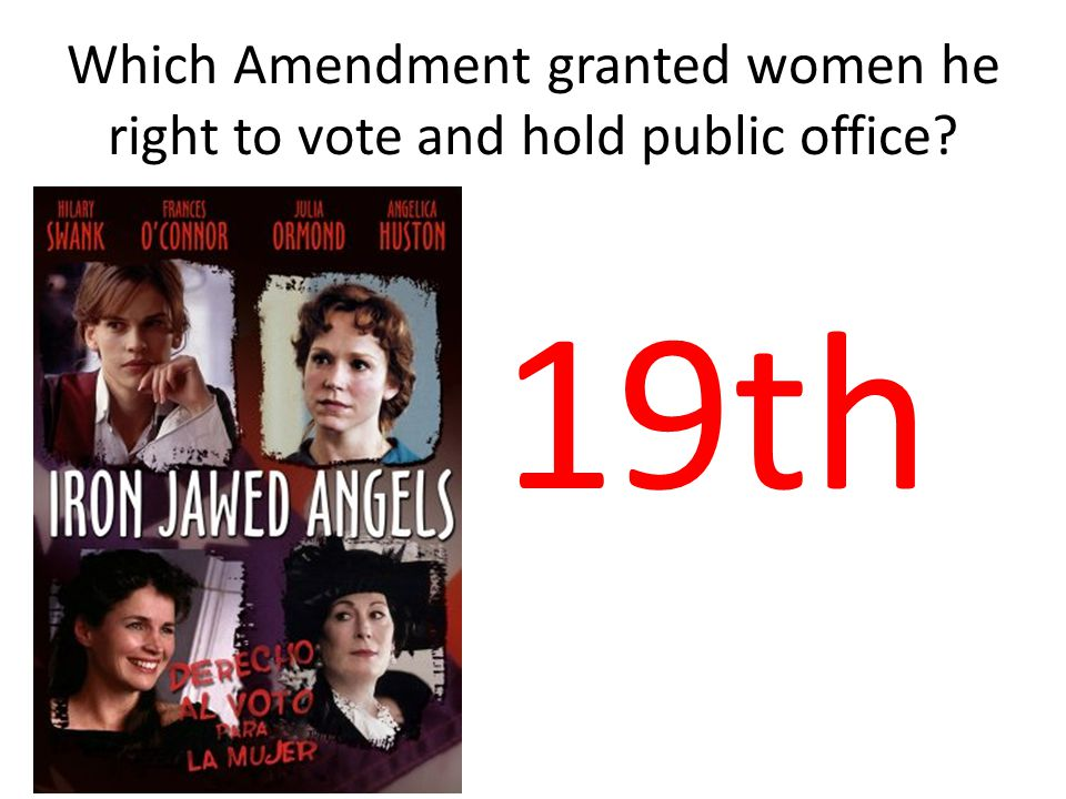 Which Amendment granted women he right to vote and hold public office 19th