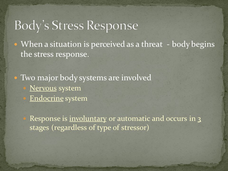 When a situation is perceived as a threat - body begins the stress response.