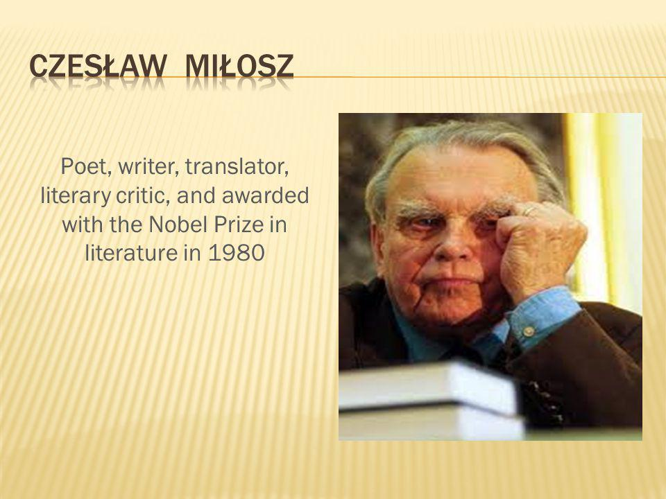Poet, writer, translator, literary critic, and awarded with the Nobel Prize in literature in 1980