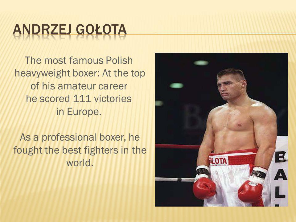 The most famous Polish heavyweight boxer: At the top of his amateur career he scored 111 victories in Europe.