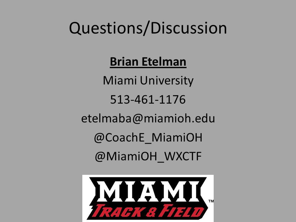 Questions/Discussion Brian Etelman Miami University 513-461-1176 etelmaba@miamioh.edu @CoachE_MiamiOH @MiamiOH_WXCTF