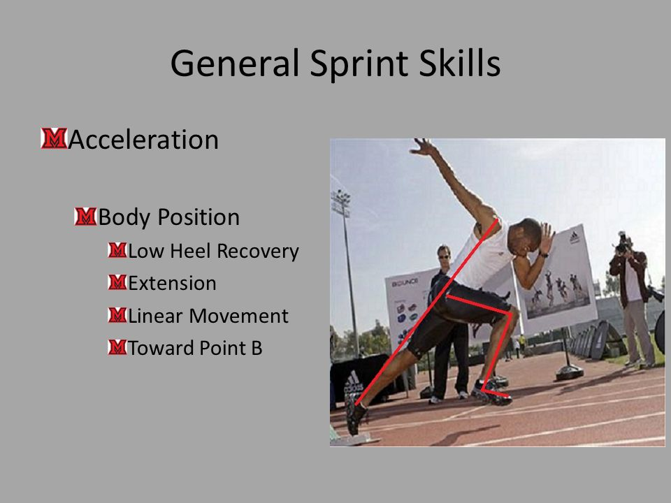 General Sprint Skills Acceleration Body Position Low Heel Recovery Extension Linear Movement Toward Point B