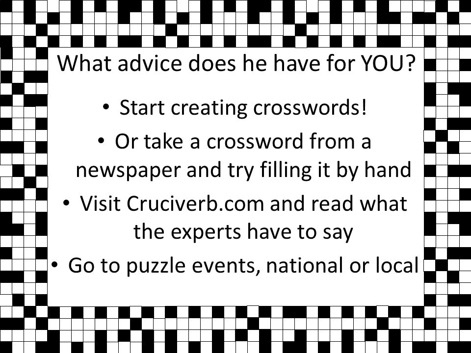 What advice does he have for YOU. Start creating crosswords.