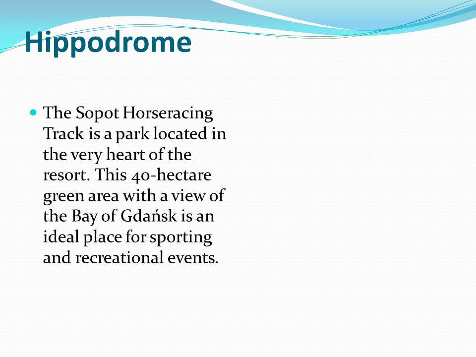 Hippodrome The Sopot Horseracing Track is a park located in the very heart of the resort.