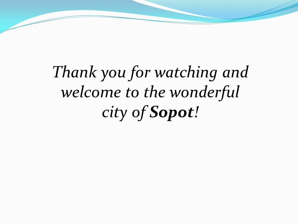 Thank you for watching and welcome to the wonderful city of Sopot!