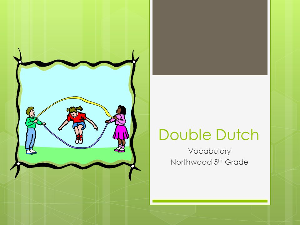 Double Dutch Vocabulary Northwood 5 th Grade