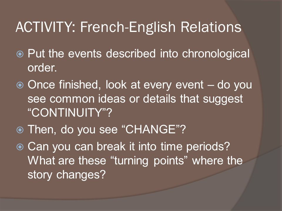 ACTIVITY: French-English Relations Put the events described into chronological order. Once finished, look at every event – do you see common ideas or