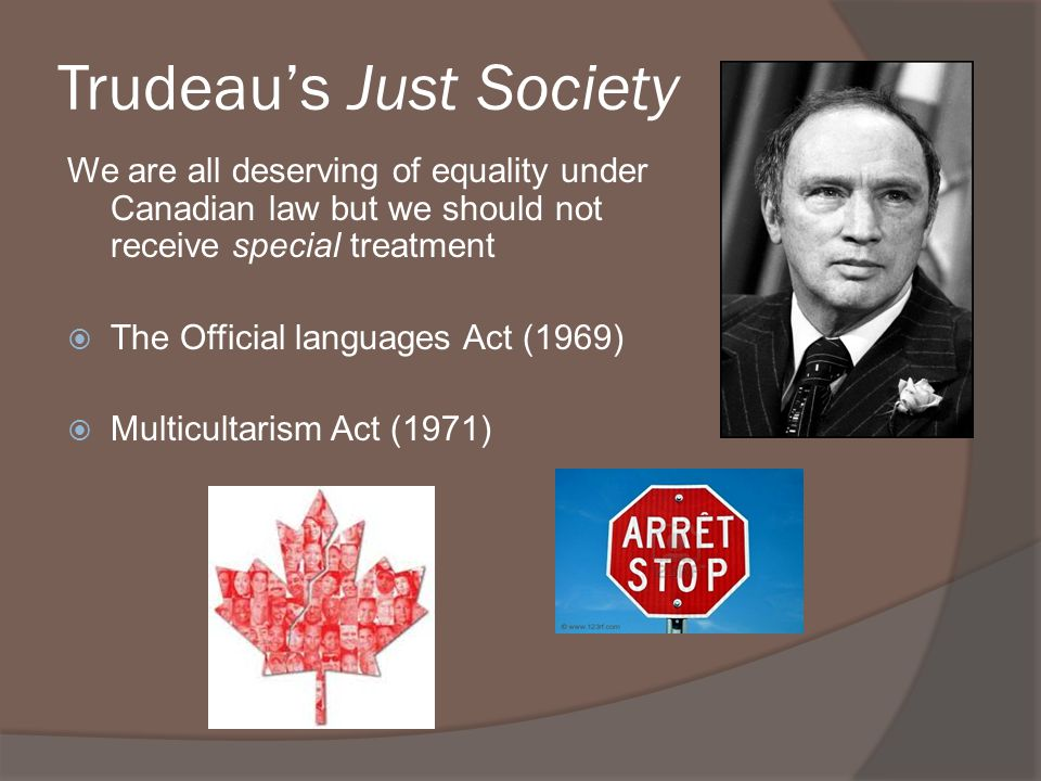 Trudeaus Just Society We are all deserving of equality under Canadian law but we should not receive special treatment The Official languages Act (1969