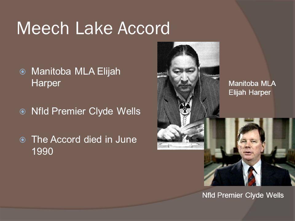Meech Lake Accord Manitoba MLA Elijah Harper Nfld Premier Clyde Wells The Accord died in June 1990 Manitoba MLA Elijah Harper Nfld Premier Clyde Wells