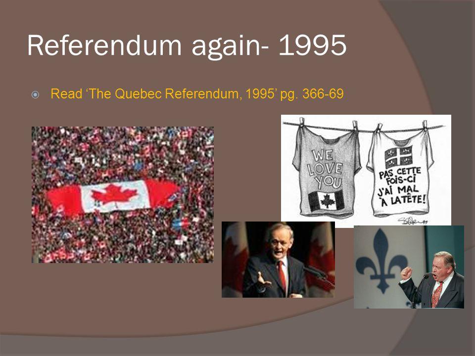 Referendum again- 1995 Read The Quebec Referendum, 1995 pg. 366-69