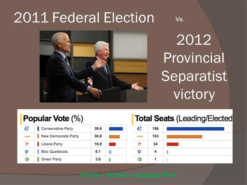 2011 Federal Election Vs. 2012 Provincial Separatist victory Article – Quebec Language Wars