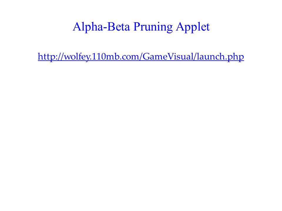 Alpha-Beta Pruning Applet http://wolfey.110mb.com/GameVisual/launch.php