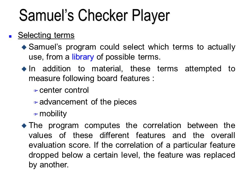 n Selecting terms library u Samuels program could select which terms to actually use, from a library of possible terms.