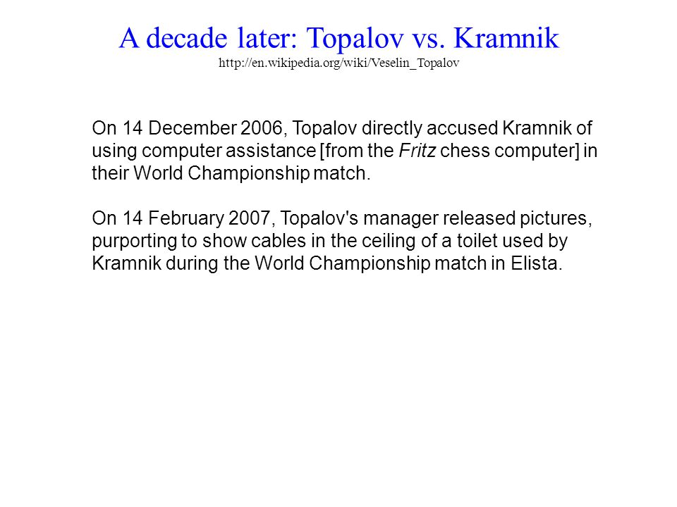 On 14 December 2006, Topalov directly accused Kramnik of using computer assistance [from the Fritz chess computer] in their World Championship match.