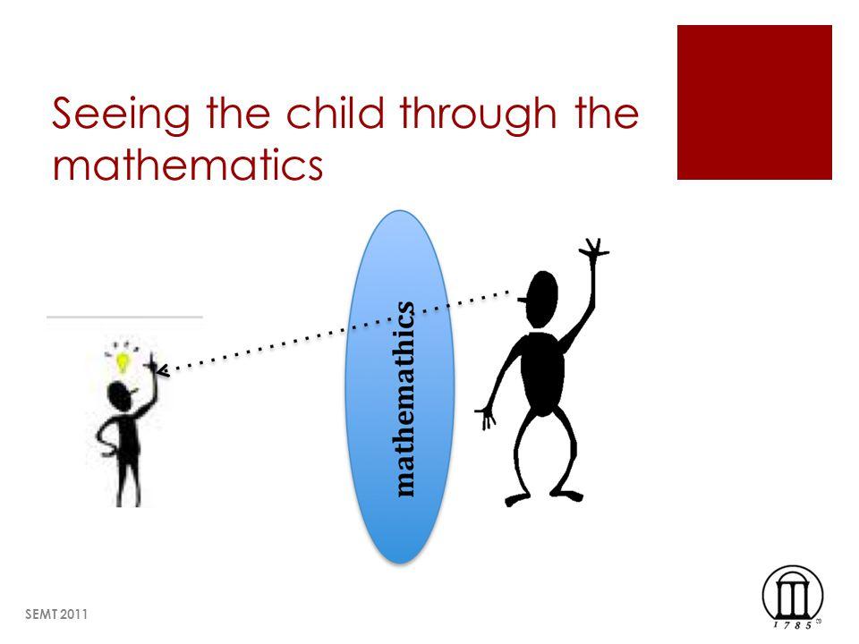 Seeing the child through the mathematics SEMT 2011