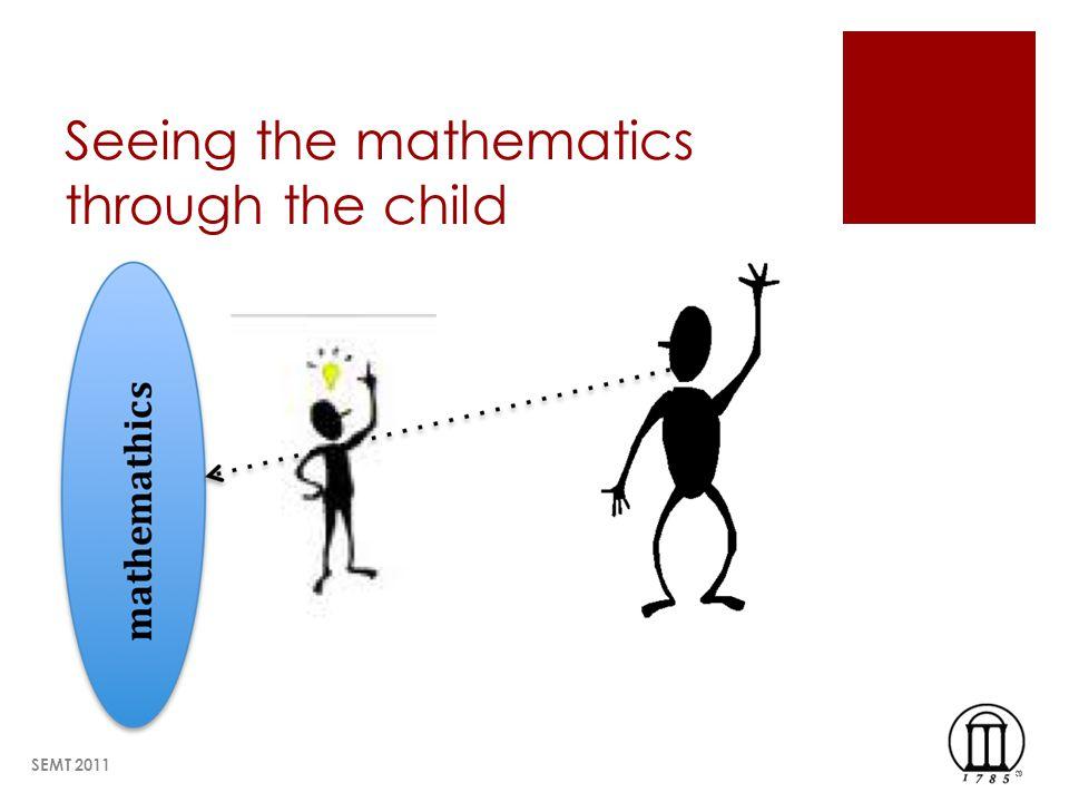 Seeing the mathematics through the child SEMT 2011