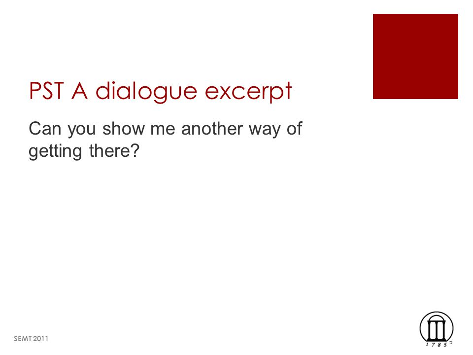 PST A dialogue excerpt Can you show me another way of getting there? SEMT 2011