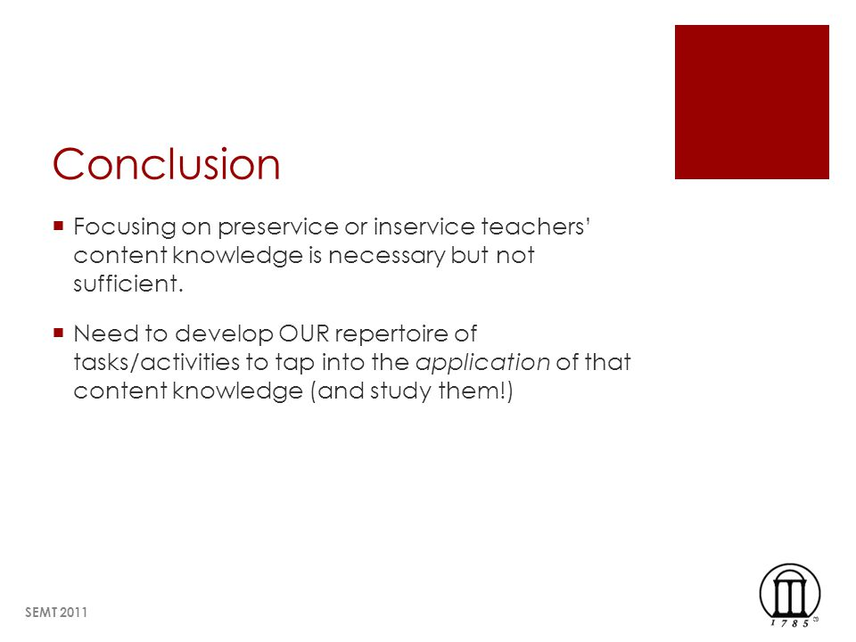 Conclusion Focusing on preservice or inservice teachers content knowledge is necessary but not sufficient.